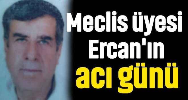Meclis üyesi Ercan'ın acı günü