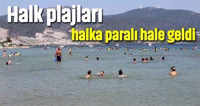 Halk plajları halka paralı hale geldi