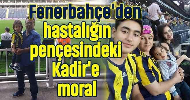 Fenerbahçe'den hastalığın pençesindeki Kadir'e moral