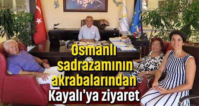 Osmanlı sadrazamının akrabalarından Kayalı'ya ziyaret