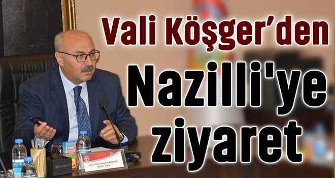 Vali Köşger'den Nazilli'ye ziyaret