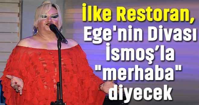 İlke Restoran, Ege'nin Divası İsmoş'la