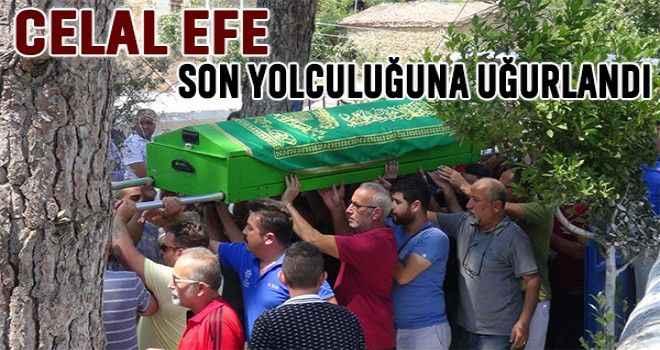 Celal Efe son yolculuğuna uğurlandı