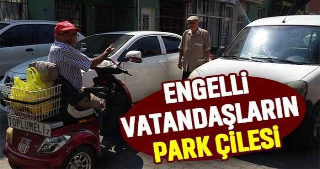 Engelli vatandaşların park çilesi