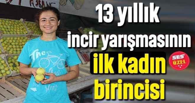13 yıllık incir yarışmasının ilk kadın birincisi