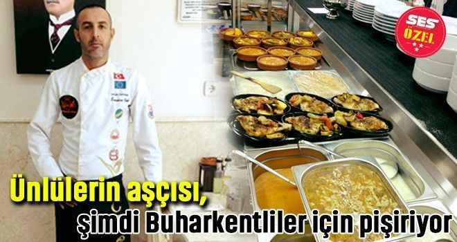 Ünlülerin aşçısı, şimdi Buharkentliler için pişiriyor