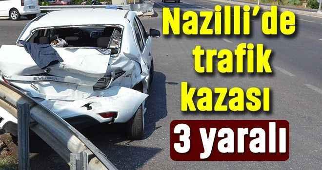 Nazilli'de trafik kazası: 3 yaralı