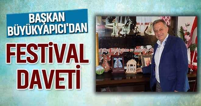 Başkan Büyükyapıcı'dan festival daveti