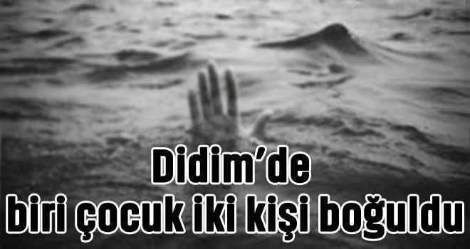 Didim'de biri çocuk iki kişi boğuldu