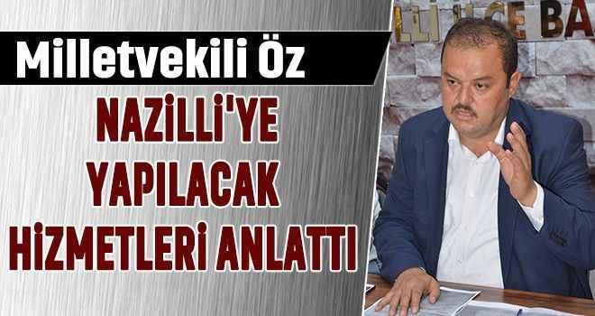 Milletvekili Öz, Nazilli'ye yapılacak hizmetleri anlattı