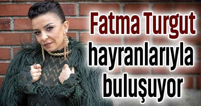 Fatma Turgut, hayranlarıyla buluşuyor