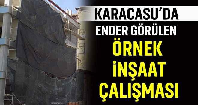 Karacasu'da ender görülen örnek inşaat çalışması
