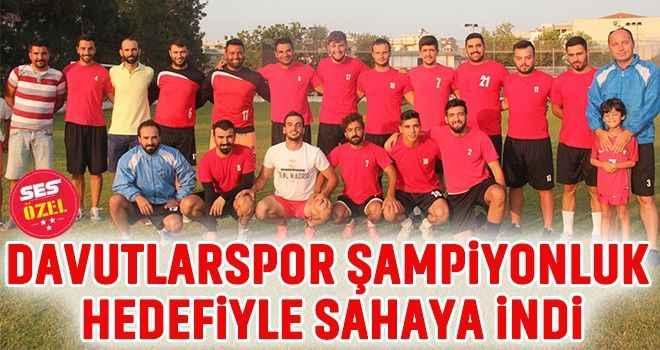 Davutlarspor şampiyonluk hedefiyle sahaya indi