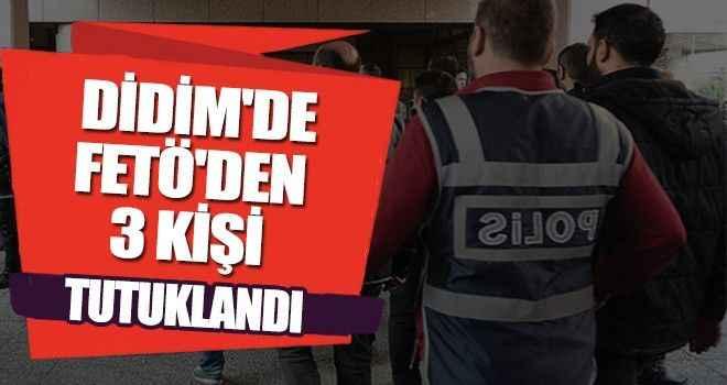 Didim'de FETÖ'den 3 kişi tutuklandı