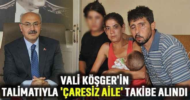 Vali Köşger'in talimatıyla 'çaresiz aile' takibe alındı