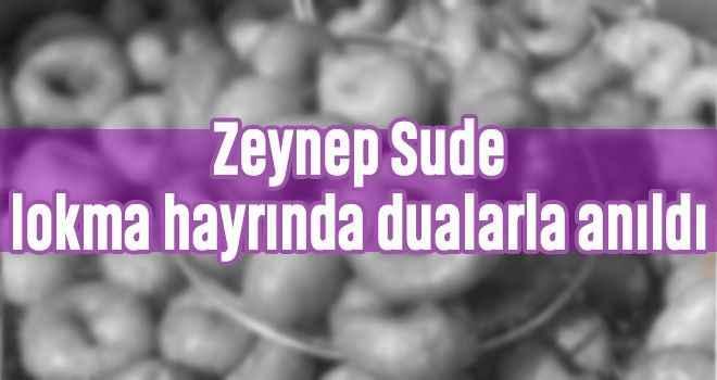 Zeynep Sude, lokma hayrında dualarla anıldı