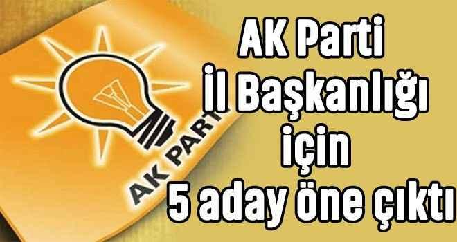 AK Parti İl Başkanlığı için 5 aday öne çıktı
