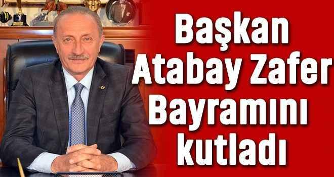 Başkan Atabay Zafer Bayramını kutladı