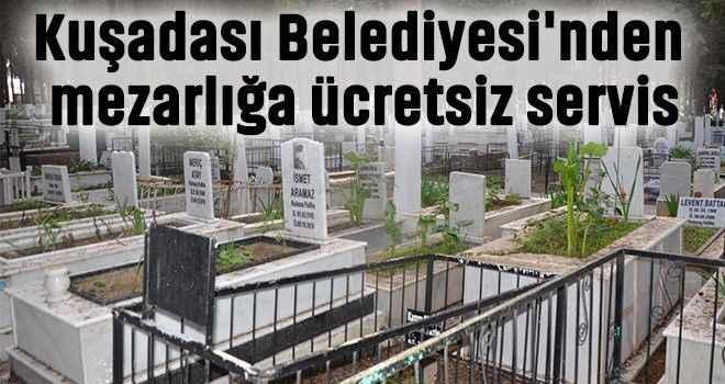 Kuşadası Belediyesi'nden mezarlığa ücretsiz servis