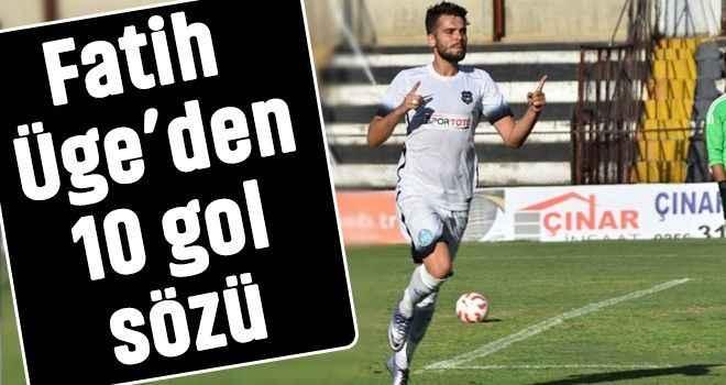 Fatih Üge'den 10 gol sözü