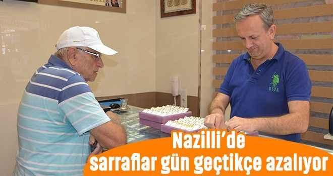 Nazilli'de sarraflar gün geçtikçe azalıyor