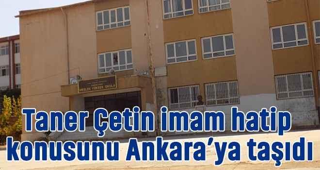 Taner Çetin imam hatip konusunu Ankara'ya taşıdı