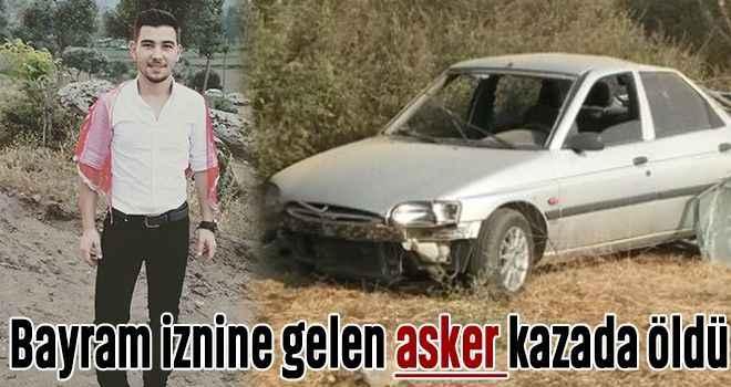 Bayram iznine gelen asker kazada öldü
