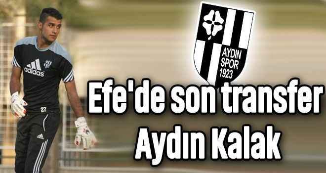 Efe'de son transfer Aydın Kalak