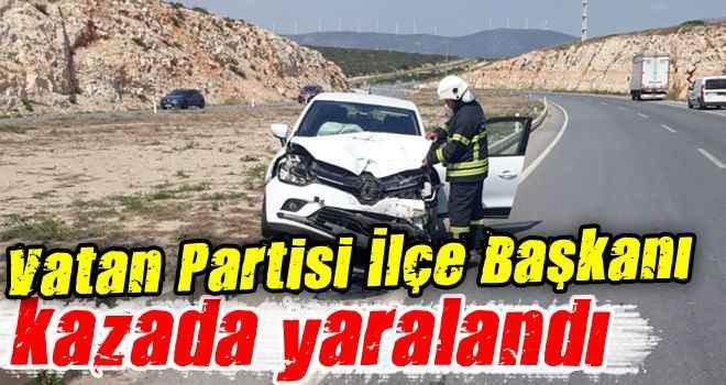 Vatan Partisi İlçe Başkanı, kazada yaralandı
