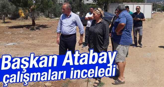 Başkan Atabay, çalışmaları inceledi