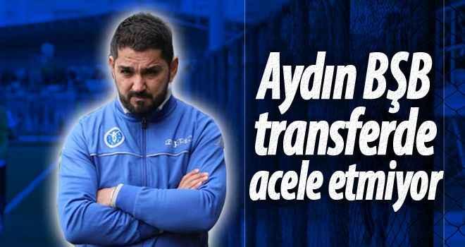 Aydın BŞB transferde acele etmiyor