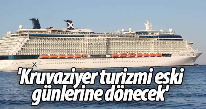 'Kruvaziyer turizmi eski günlerine dönecek'