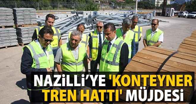 Nazilli'ye 'Konteyner Tren Hattı' müjdesi