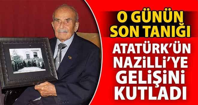 O günün son tanığı, Atatürk'ün Nazilli'ye gelişini kutladı