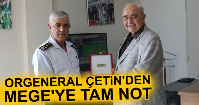 Orgeneral Çetin'den MEGE'ye tam not