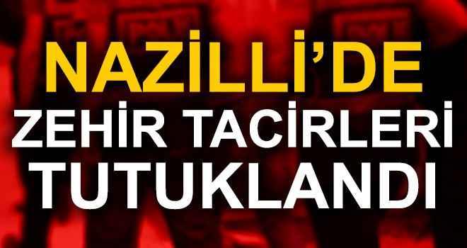 Nazilli'de zehir tacirleri tutuklandı