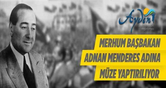 Adnan Menderes adına müze yaptırılıyor
