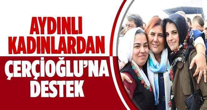 Aydınlı kadınlardan Başkan Çerçioğlu'na destek