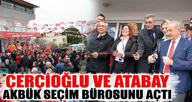 Çerçioğlu ve Atabay, Akbük seçim bürosunu açtı