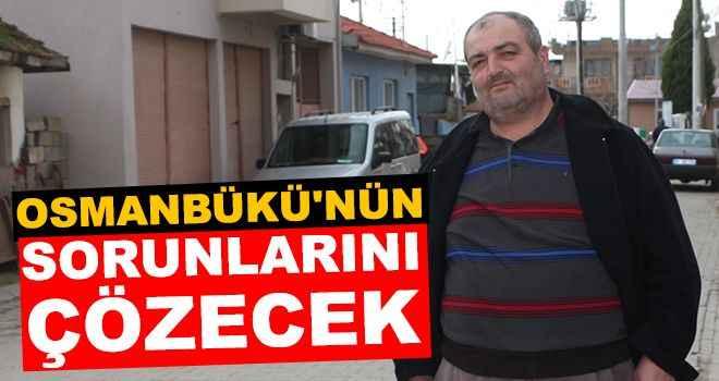 Osmanbükü'nün sorunlarını çözecek