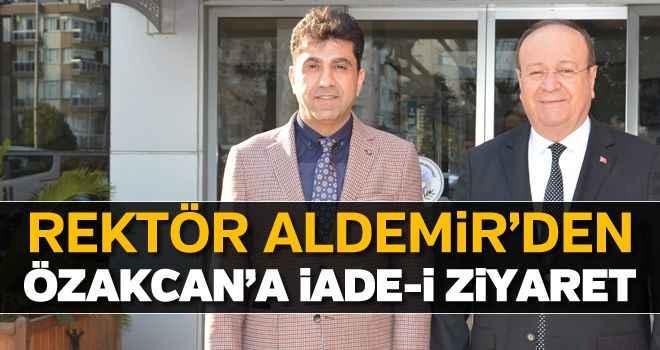 Rektör Aldemir'den Özakcan'a iade-i ziyaret