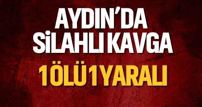 Aydın'da silahlı kavga: 1 ölü, 1 yaralı
