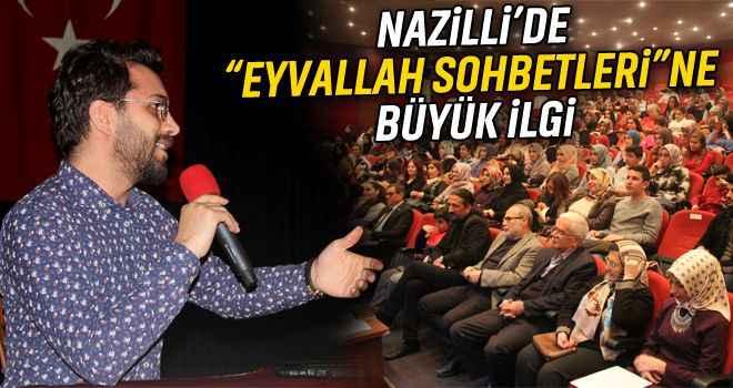"""Nazilli'de """"Eyvallah Sohbetleri""""ne büyük ilgi"""