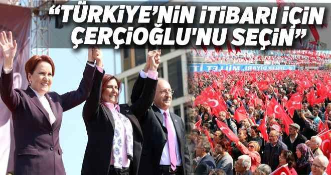 """""""Türkiye'nin itibarı için Çerçioğlu'nu seçin"""""""