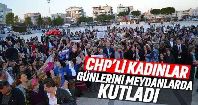 CHP'li kadınlar 8 Mart'ı meydanlarda kutladı