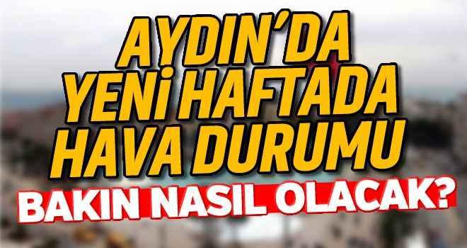 Aydın'da yeni haftada hava durumu nasıl olacak ?
