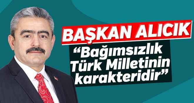 """Başkan Alıcık; """"Bağımsızlık Türk Milletinin karakteridir"""""""