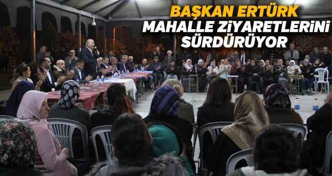 Başkan Ertürk, mahalle ziyaretlerini sürdürüyor