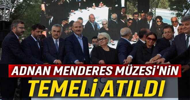 Adnan Menderes Müzesi'nin temeli atıldı