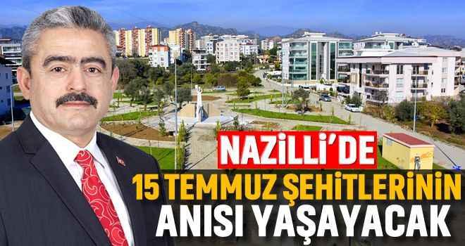 Nazilli'de 15 Temmuz şehitlerinin anısı yaşayacak
